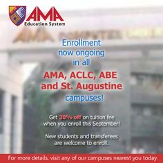 Enrollment now ongoing in all AMA, ACLC, ABE and St. Augustine campuses! Get 30% off on tuition fee when you enroll this September! • New students and transferees are welcome to enroll.