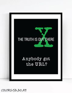 The Truth Is Out There Art For Geeks, Digital Download, Office Gallery Wall, Funny Nerd Quote Computers Programmers Web URL One Liner XFiles by TalkingPictures on Etsy