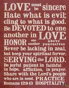 Love must be sincere... (Romans 12:9-13)