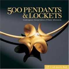 500 Pendants & Lockets: Contemporary Interpretations of Classic Adornments Series): Lark Books Mike Holmes, Kind Words, Flower Pendant, Book Design, Design Ideas, Videos, My Books, It Cast, Jewelry Design
