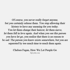 You never really forget anyone . . . tho eventually you are separated by too much time to reach them again.