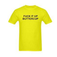 Fuck It Up Buttercup T Shirt