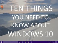 Ten things you need to know about Windows 10