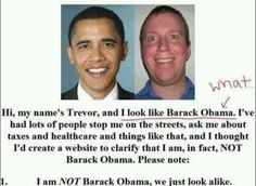 It's good to know he's being a good citizen and not going around impersonating Obama, that would be unlawful.