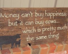 """Money can't buy happiness, cows sign - Custom with YOUR BRAND - approx 24"""" x 12""""  Cattle, money sign."""