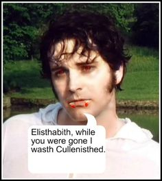When people collude Mr. Darcy with Edward Cullen, I get annoyed.