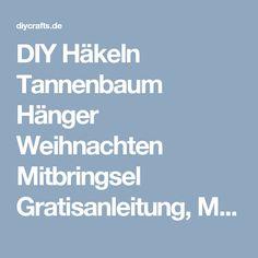 DIY Häkeln Tannenbaum Hänger Weihnachten Mitbringsel Gratisanleitung, My Crafts and DIY Projects