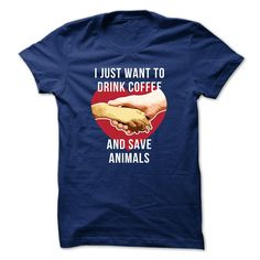 I just want to drink coffee and save animals Veterinarian T-shirt