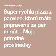 Super rýchla pizza z panvice, ktorú máte pripravenú za pár minút. - Moje prírodné prostriedky Pizza, Math Equations