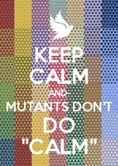 "KEEP CALM AND- MUTANTS DON\'T DO ""CALM\""  Maximum Ride-or whatever mutant books you want!"