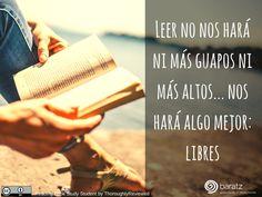 Leer no nos hará ni más guapos ni más altos... nos hará algo mejor: libres