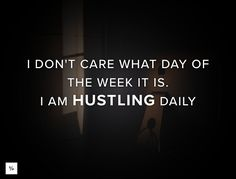 Daily hustle. Who is with me?