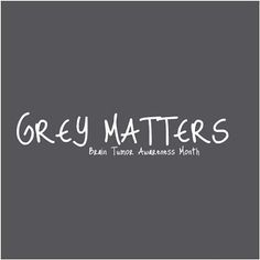 Grey matters! Did you know May is Brain Tumor Awareness Month?