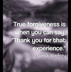 I have to get to this point with some folks, and I have gotten to this point with others. Some people due to their criminality I will never forgive so I say 'forget them' and leave them in my past. I can't forgive everybody. Some of them I just have to forget and leave them in my past.