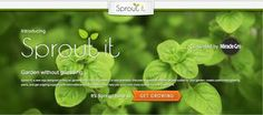 Sprout It is a web app developed by Founders Factory and supported by  Scotts Miracle-Gro to help gardeners. (via Dan Eaton, Columbus Business First)