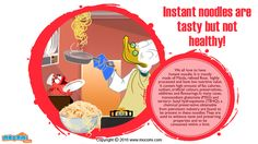 Instant Noodles aren't Healthy! - Instant Noodles are good to taste and easy to cook but they are mostly made of maida, refined flour and contain high amount of fat, calories, sodium. More #QuackATip for Kids, visit: http://mocomi.com/learn/new-world/quack-a-tip/