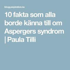 10 fakta som alla borde känna till om Aspergers syndrom | Paula Tilli
