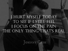 johnny cash hurt lyrics .   Nine inch nails lyrics but Johnny cash did a cover... Like both versions