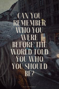 Can you remember who you were...