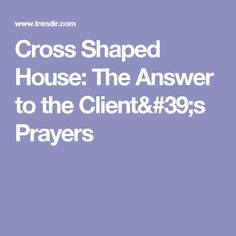 Cross Shaped House: The Answer to the Client's Prayers