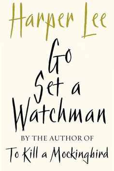 When You're In A Classic State Of Mind: Go Set a Watchman by Harper LeeThough Harper Lee, now 89, says she wrote Watchman before To Kill a Mockingbird, the new book is in fact a sequel to the 1960 classic that made her a literary legend, picking up in the same Alabama town 20 years after the summer that changed Scout Finch's young life.