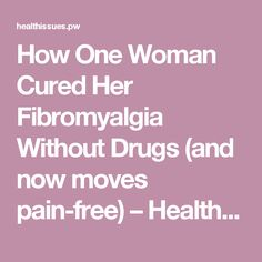How One Woman Cured Her Fibromyalgia Without Drugs (and now moves pain-free) – Health Issues