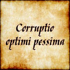 Corruptio Optimi Pessima The Corruption Of The Best Is The Worst Lateinische Spruche