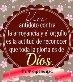 Un antídoto contra la arrogancia y el orgullo es la actitud de reconocer que toda la gloria es de Dios.