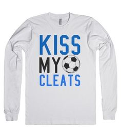 Kiss my cleats soccer long sleeve tee t shirt