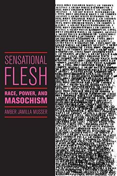 Amazon.com: Sensational Flesh: Race, Power, and Masochism (Sexual Cultures) eBook: Amber Jamilla Musser: Kindle Store
