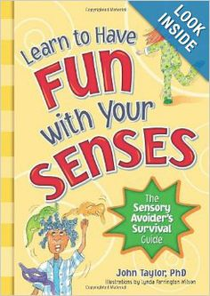 Learn to Have Fun with Your Senses!: The Sensory Avoider's Survival Guide: John Taylor Ph.D.: 9781935567240: Amazon.com: Books