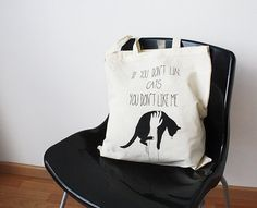 """Truer words were never spoken: """"If you don't like cats you don't like me"""" tote, $15"""
