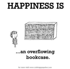 Happiness is, an overflowing bookcase. - Cute Happy Quotes