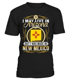 I May Live in Arizona But I Was Made in New Mexico #NewMexico