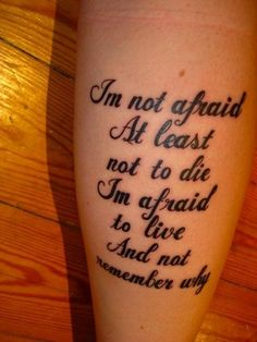 """Joan of Arc Quote Tattoo: """"I'm not afraid to die. I'm afraid to live and not remember why."""""""