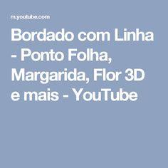 Bordado com Linha - Ponto Folha, Margarida, Flor 3D e mais - YouTube