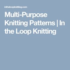 Multi-Purpose Knitting Patterns   In the Loop Knitting