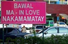Bawal mainlove nakamamatay.  Funny English Signs, Funny Pinoy, Funny Filipino…