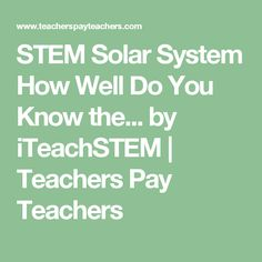 STEM Solar System How Well Do You Know the... by iTeachSTEM | Teachers Pay Teachers