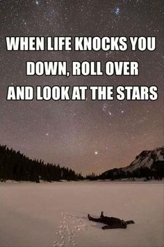 When Life Knocks You Down, Roll Over And Look At The Stars.. ☄