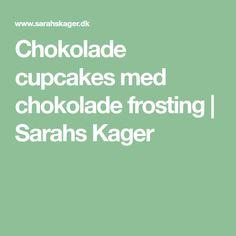 Chokolade cupcakes med chokolade frosting | Sarahs Kager