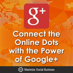 Connect the Online Dots with the Power of Google Plus