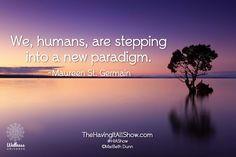 """""""We, humans, are stepping into a new paradigm."""" -Maureen St. Germain Proud Member of The Wellness Universe #WUVIP"""