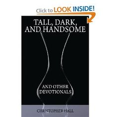 Tall, Dark, and Handsome and other Devotionals: Christopher Hall: 9781478709923: Amazon.com: Books