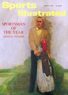 Arnold Palmer on the cover of Sports Illustrated as Sportsman of the Year.