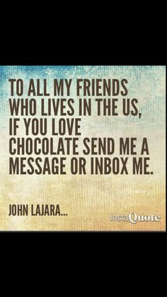 To all my friends who lives in the US, if you love chocolate send me a message or inbox me.