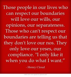 And that isn't love it's slavery Boundaries: Dr Henry Cloud Great Quotes, Quotes To Live By, Me Quotes, Inspirational Quotes, Motivational, Boundaries Quotes, Personal Boundaries, Trauma, Ptsd