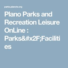 Plano Parks and Recreation Leisure OnLine : Parks/Facilities