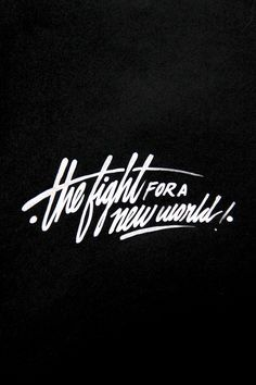 """""""The fight for a new world"""""""
