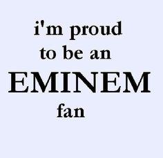 I am proud to be an Eminem fan